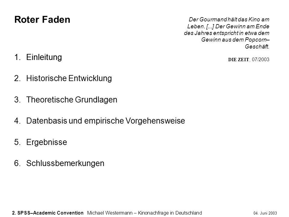 2. SPSS–Academic ConventionMichael Westermann – Kinonachfrage in Deutschland 04. Juni 2003 1.Einleitung 2.Historische Entwicklung 3.Theoretische Grund