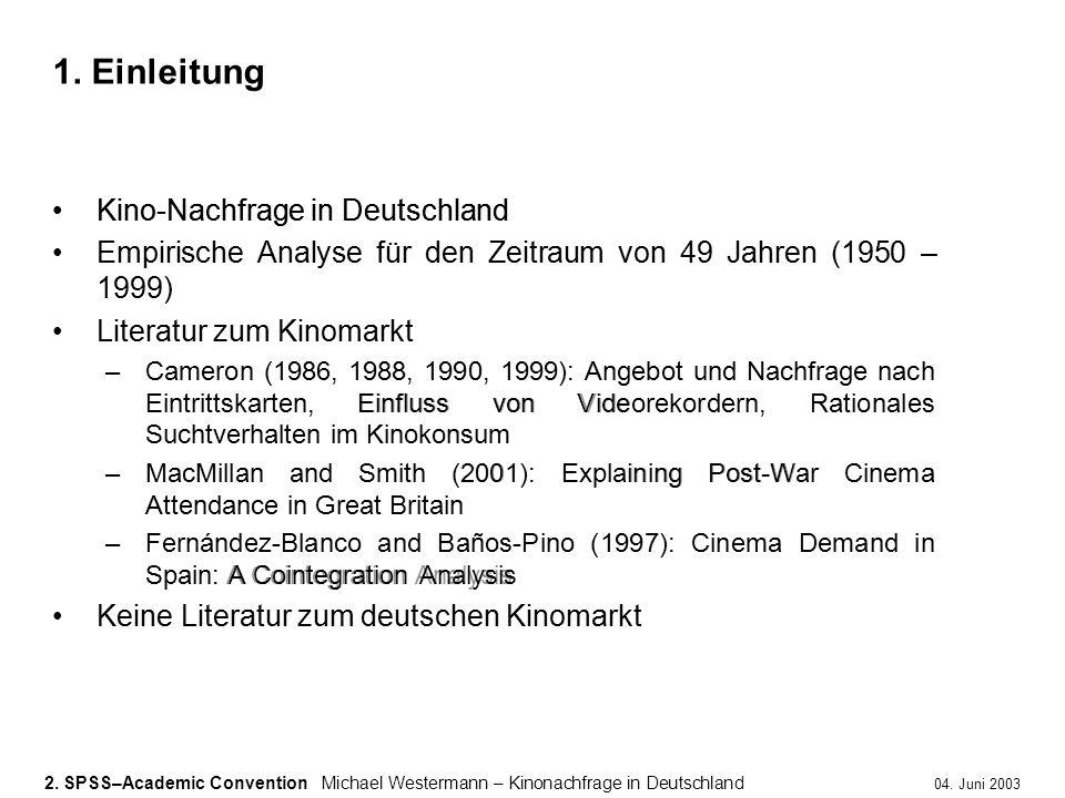 2. SPSS–Academic ConventionMichael Westermann – Kinonachfrage in Deutschland 04. Juni 2003 Kino-Nachfrage in Deutschland Empirische Analyse für den Ze