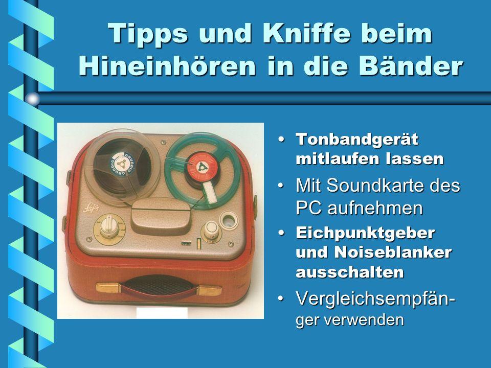 Tipps und Kniffe beim Hineinhören in die Bänder Tonbandgerät mitlaufen lassen Mit Soundkarte des PC aufnehmen Eichpunktgeber und Noiseblanker ausschal