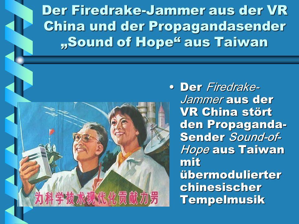 Der Firedrake-Jammer aus der VR China und der Propagandasender Sound of Hope aus Taiwan Der Firedrake- Jammer aus der VR China stört den Propaganda- S