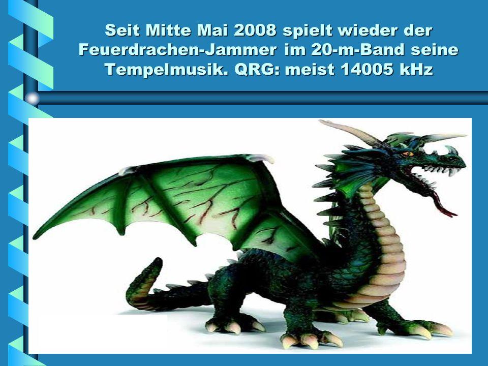 Seit Mitte Mai 2008 spielt wieder der Feuerdrachen-Jammer im 20-m-Band seine Tempelmusik. QRG: meist 14005 kHz