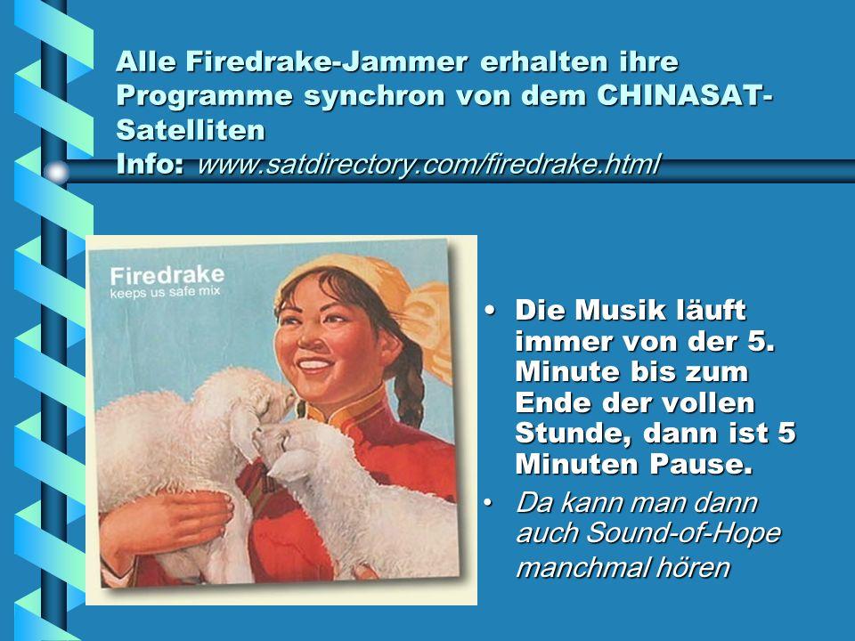Alle Firedrake-Jammer erhalten ihre Programme synchron von dem CHINASAT- Satelliten Info: www.satdirectory.com/firedrake.html Die Musik läuft immer vo