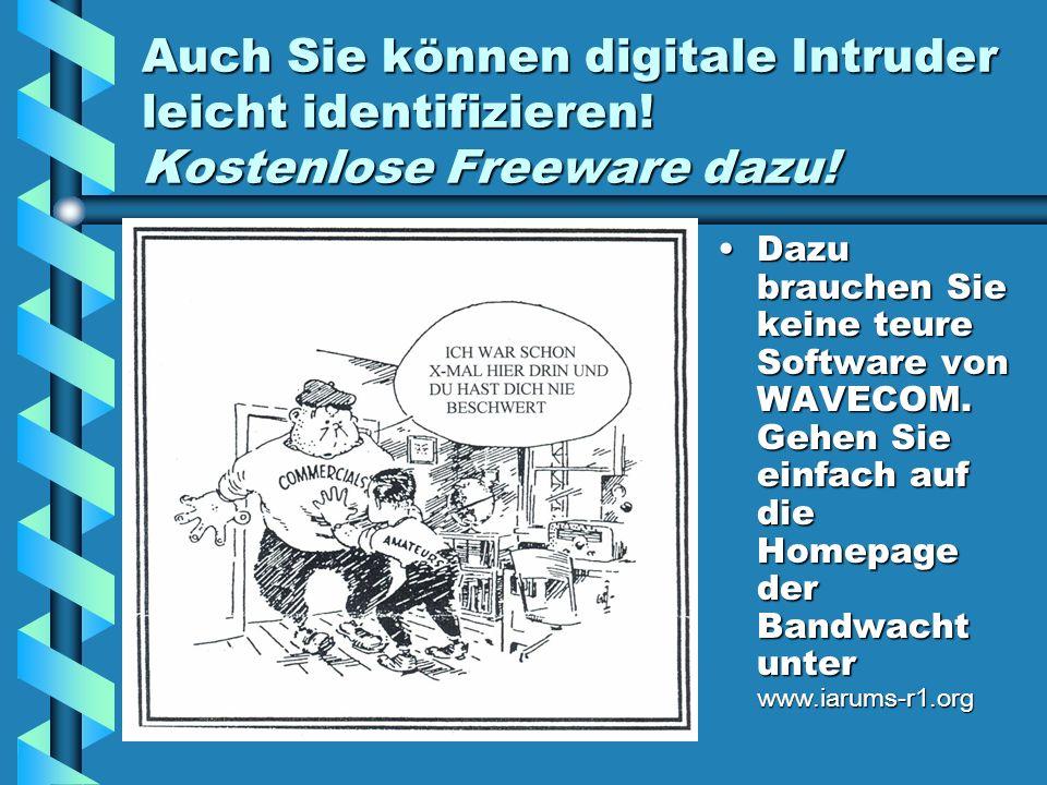 Auch Sie können digitale Intruder leicht identifizieren! Kostenlose Freeware dazu! Dazu brauchen Sie keine teure Software von WAVECOM. Gehen Sie einfa