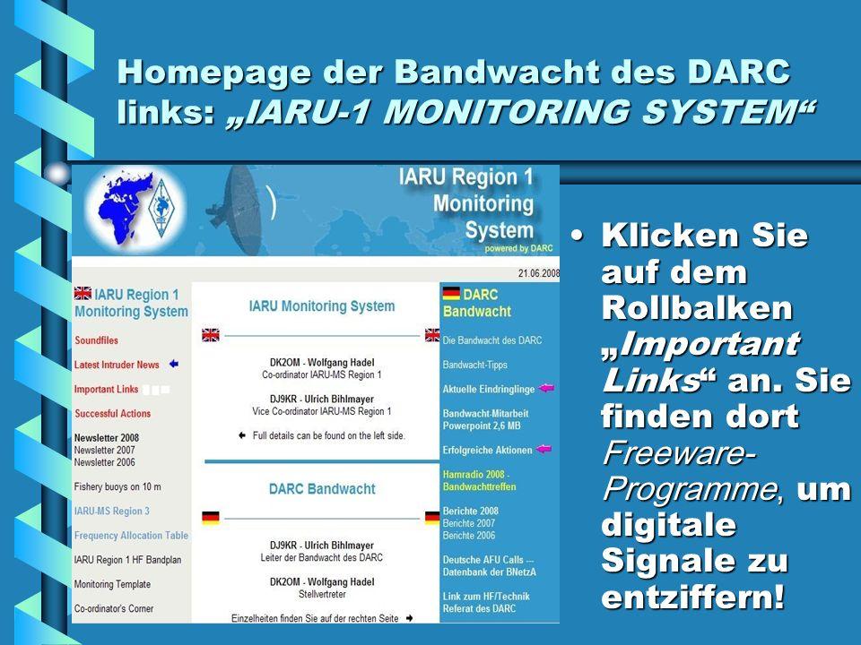 Homepage der Bandwacht des DARC links: IARU-1 MONITORING SYSTEM Klicken Sie auf dem RollbalkenImportant Links an. Sie finden dort Freeware- Programme,