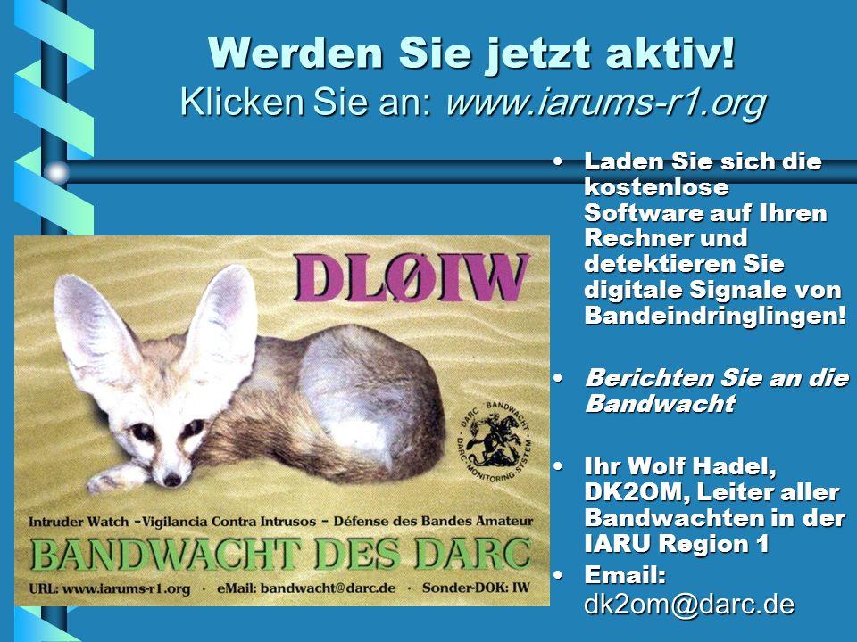 Werden Sie jetzt aktiv! Klicken Sie an: www.iarums-r1.org Laden Sie sich die kostenlose Software auf Ihren Rechner und detektieren Sie digitale Signal