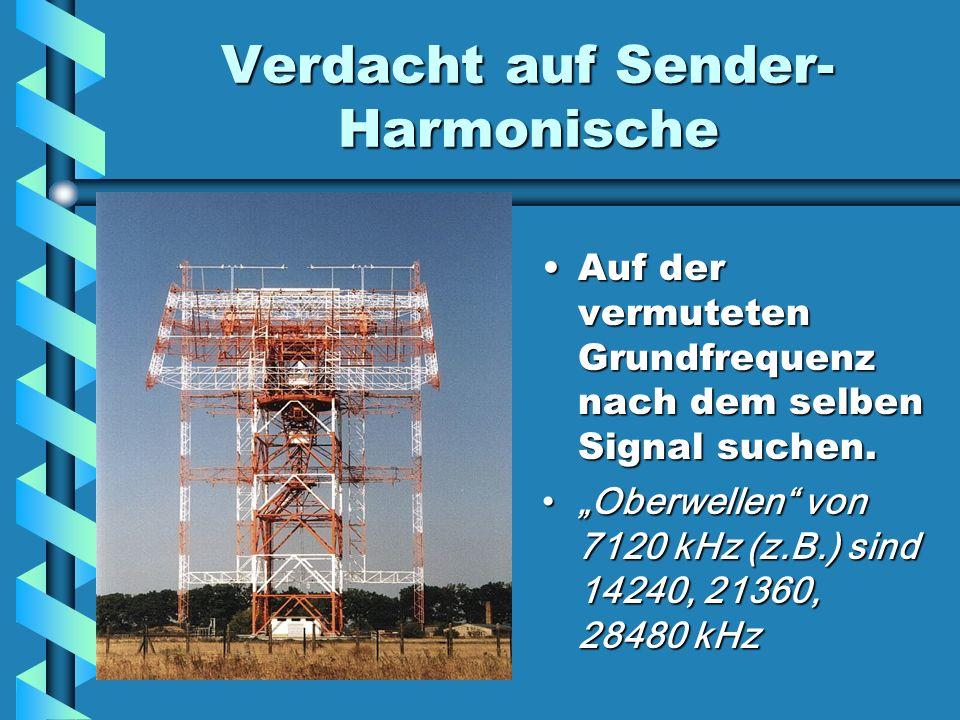 Verdacht auf Sender- Harmonische Auf der vermuteten Grundfrequenz nach dem selben Signal suchen. Oberwellen von 7120 kHz (z.B.) sind 14240, 21360, 284