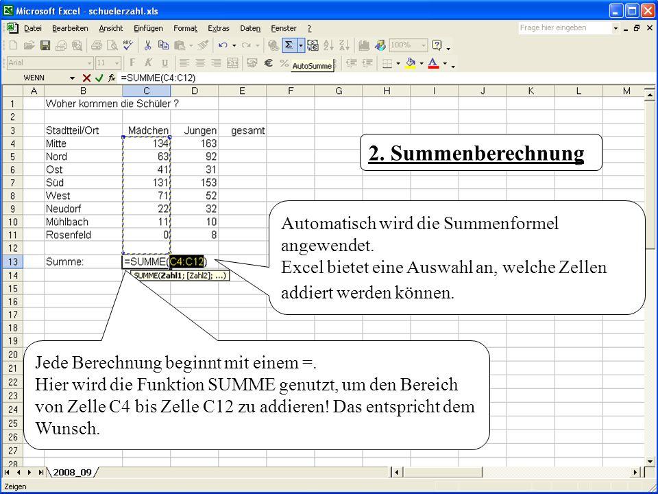 Automatisch wird die Summenformel angewendet. Excel bietet eine Auswahl an, welche Zellen addiert werden können. 2. Summenberechnung Jede Berechnung b