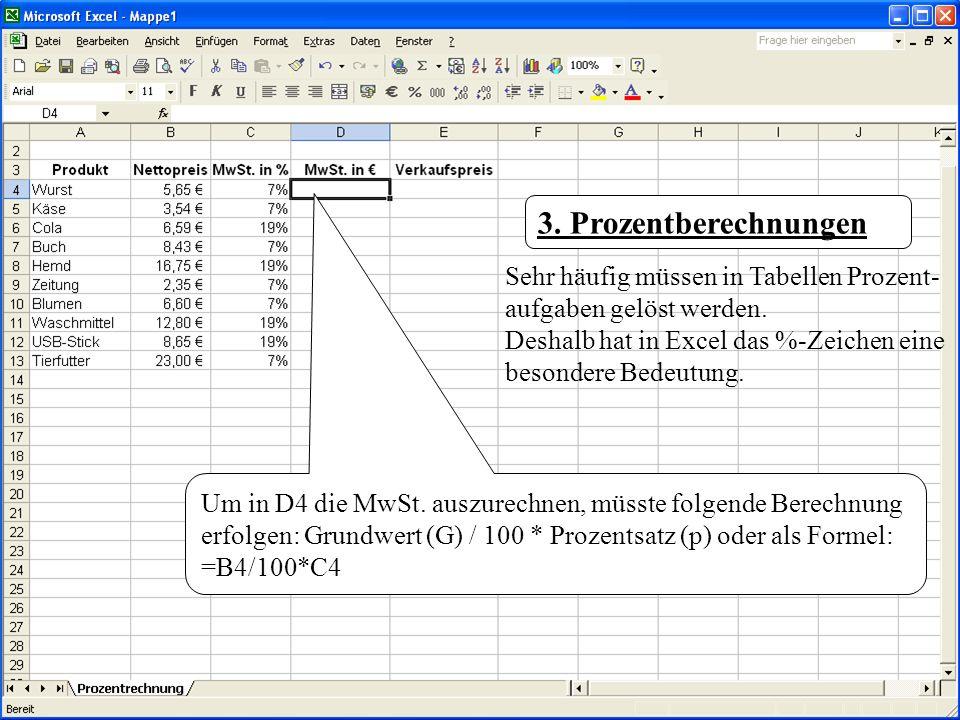 Um in D4 die MwSt. auszurechnen, müsste folgende Berechnung erfolgen: Grundwert (G) / 100 * Prozentsatz (p) oder als Formel: =B4/100*C4 3. Prozentbere