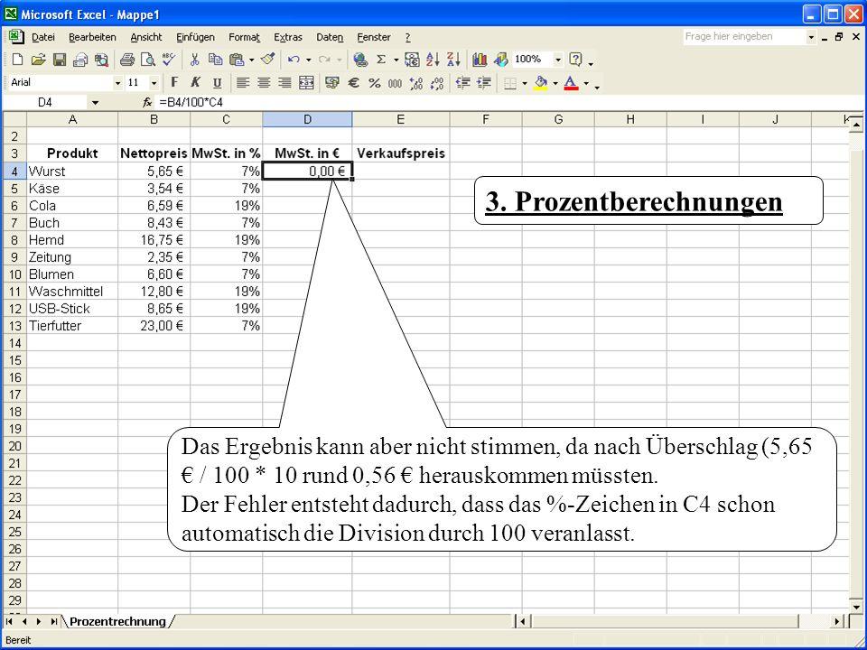 3. Prozentberechnungen Das Ergebnis kann aber nicht stimmen, da nach Überschlag (5,65 / 100 * 10 rund 0,56 herauskommen müssten. Der Fehler entsteht d