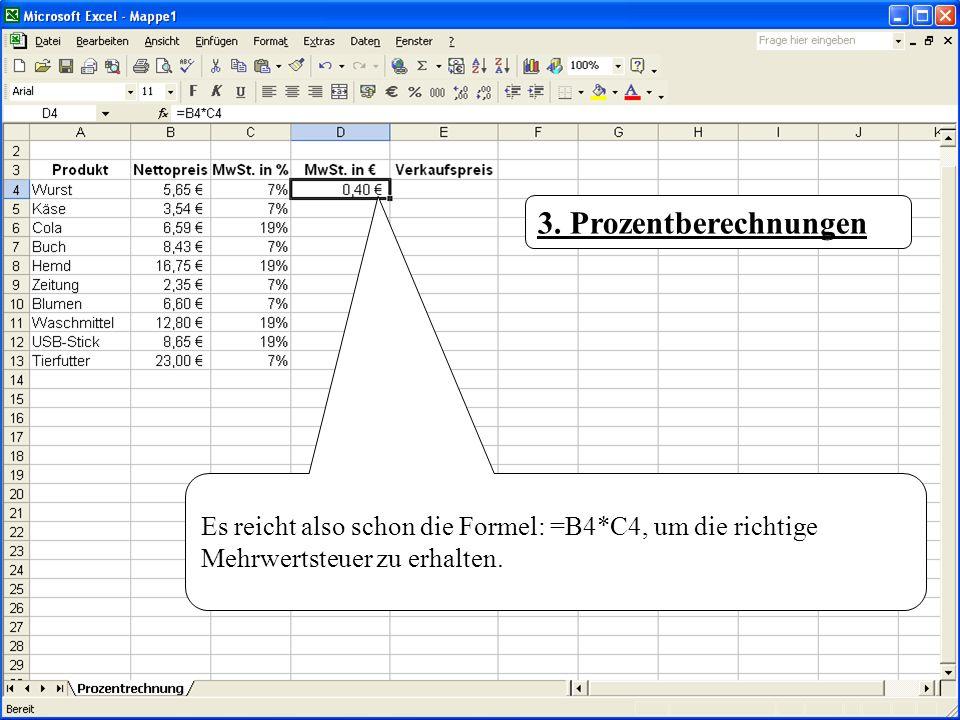 3. Prozentberechnungen Es reicht also schon die Formel: =B4*C4, um die richtige Mehrwertsteuer zu erhalten.