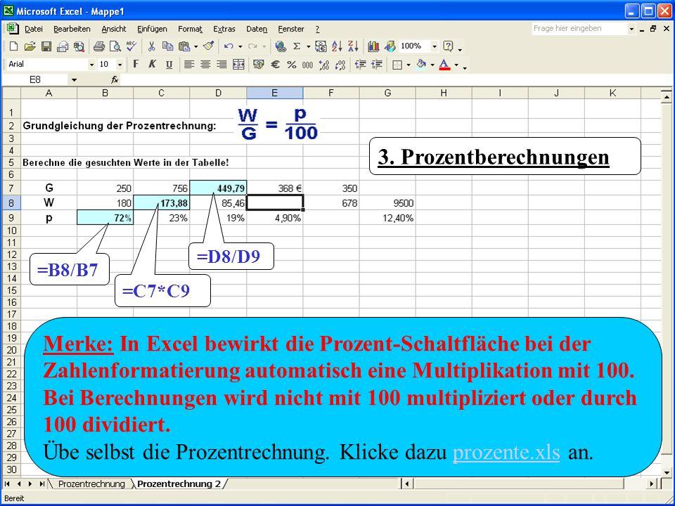 3. Prozentberechnungen =B8/B7 =C7*C9 =D8/D9 Merke: In Excel bewirkt die Prozent-Schaltfläche bei der Zahlenformatierung automatisch eine Multiplikatio