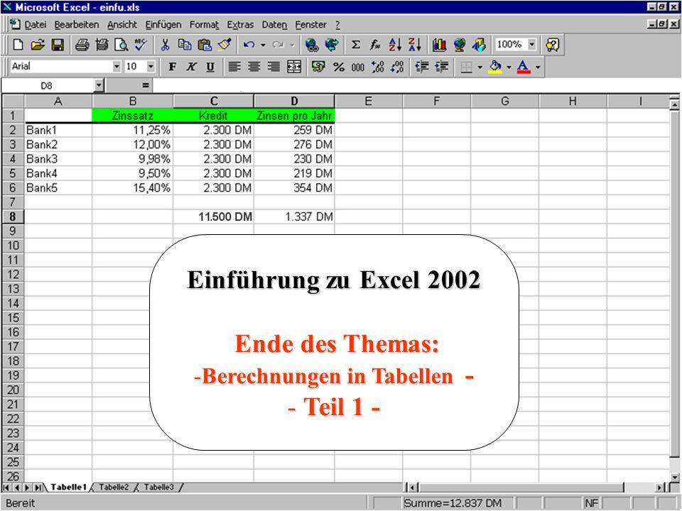 Einführung zu Excel 2002 Ende des Themas: Ende des Themas: -Berechnungen in Tabellen - - Teil 1 -