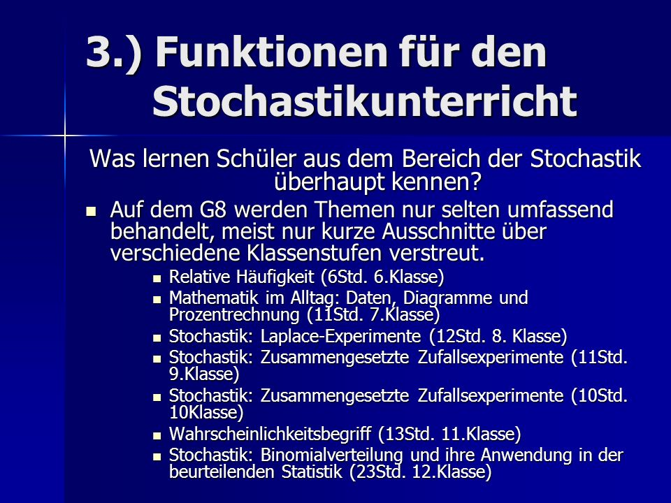 3.) Funktionen für den Stochastikunterricht Was lernen Schüler aus dem Bereich der Stochastik überhaupt kennen? Auf dem G8 werden Themen nur selten um