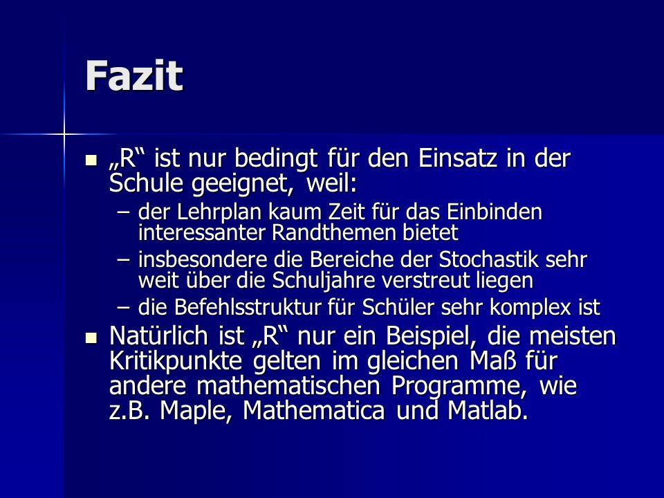 Fazit R ist nur bedingt für den Einsatz in der Schule geeignet, weil: R ist nur bedingt für den Einsatz in der Schule geeignet, weil: –der Lehrplan ka