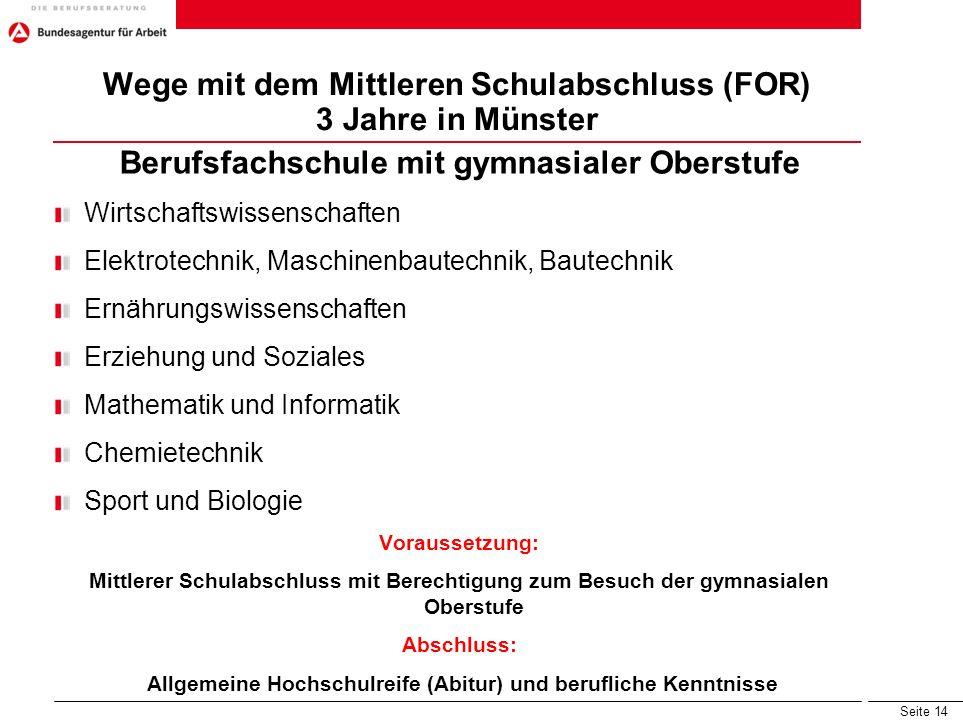 Seite 14 Wege mit dem Mittleren Schulabschluss (FOR) 3 Jahre in Münster Berufsfachschule mit gymnasialer Oberstufe Wirtschaftswissenschaften Elektrote