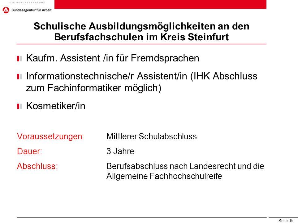 Seite 15 Schulische Ausbildungsmöglichkeiten an den Berufsfachschulen im Kreis Steinfurt Kaufm. Assistent /in für Fremdsprachen Informationstechnische