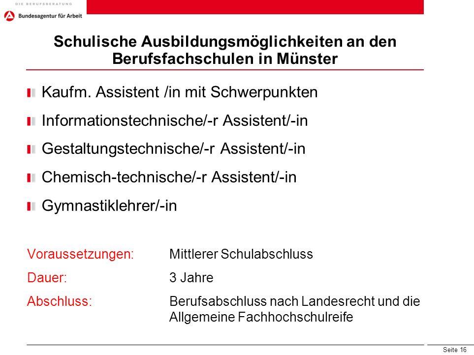 Seite 16 Schulische Ausbildungsmöglichkeiten an den Berufsfachschulen in Münster Kaufm. Assistent /in mit Schwerpunkten Informationstechnische/-r Assi