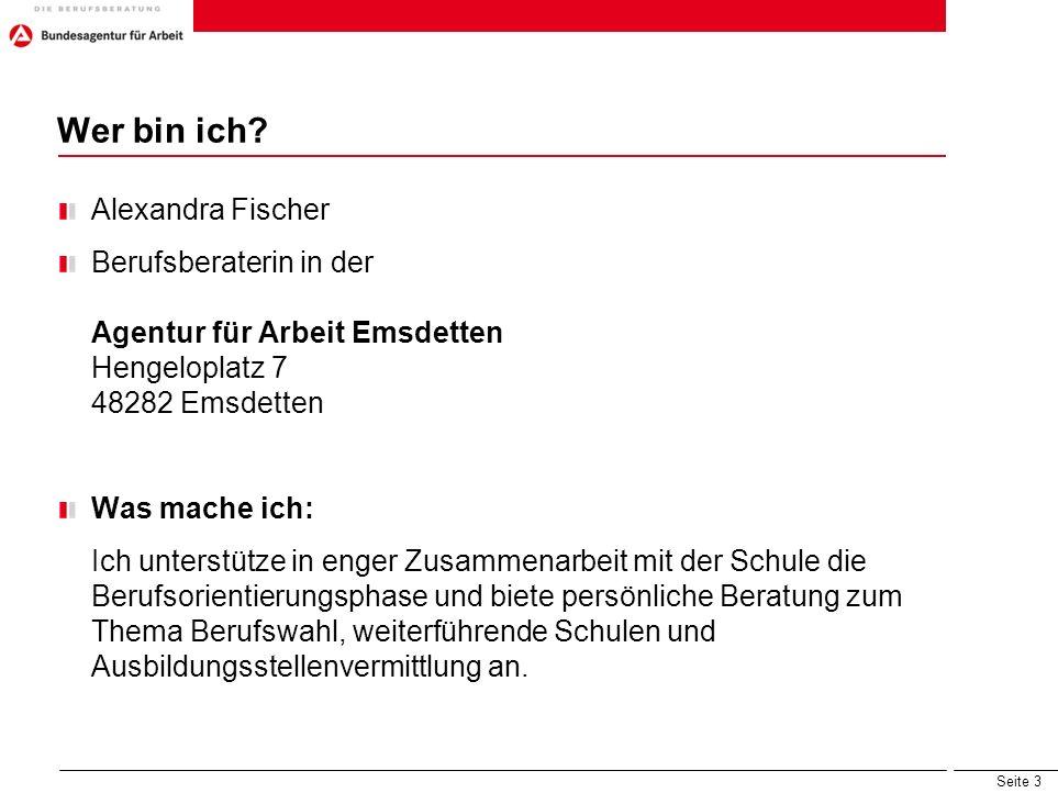 Seite 3 Wer bin ich? Alexandra Fischer Berufsberaterin in der Agentur für Arbeit Emsdetten Hengeloplatz 7 48282 Emsdetten Was mache ich: Ich unterstüt