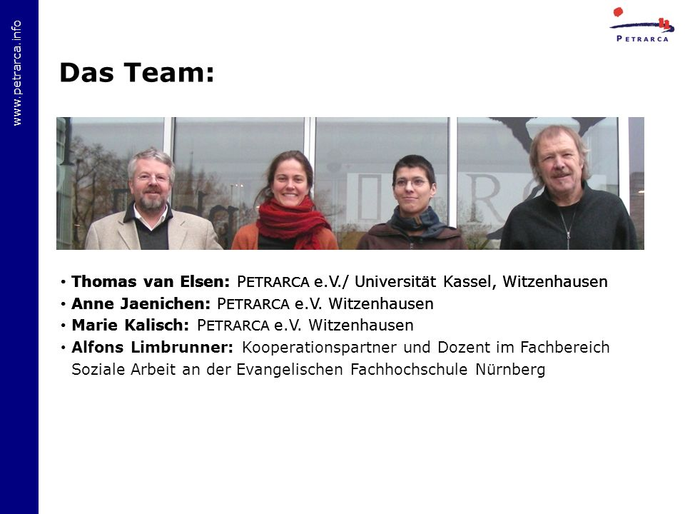 www.petrarca.info Das Team: Thomas van Elsen: P ETRARCA e.V./ Universität Kassel, Witzenhausen Anne Jaenichen: P ETRARCA e.V.