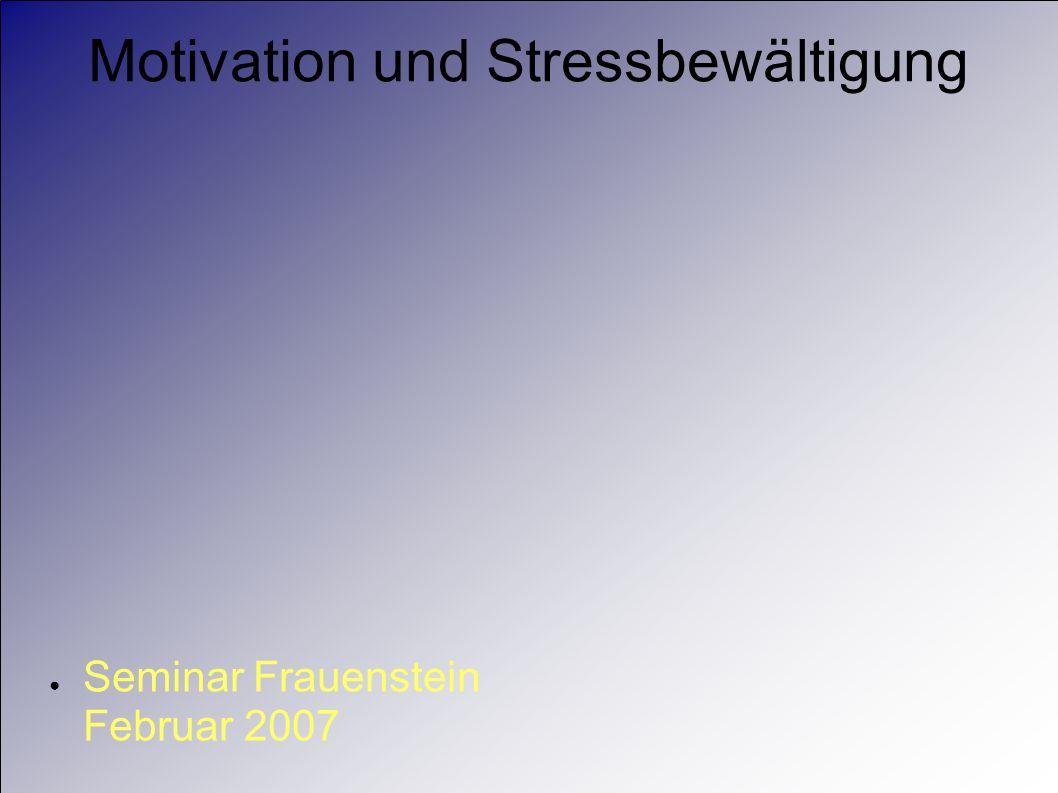 Motivation und Stressbewältigung Seminar Frauenstein Februar 2007