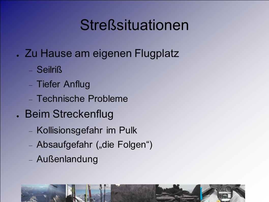 Streßsituationen Zu Hause am eigenen Flugplatz Seilriß Tiefer Anflug Technische Probleme Beim Streckenflug Kollisionsgefahr im Pulk Absaufgefahr (die