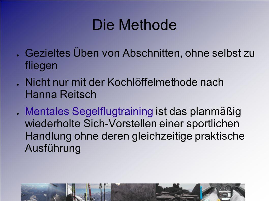 Die Methode Gezieltes Üben von Abschnitten, ohne selbst zu fliegen Nicht nur mit der Kochlöffelmethode nach Hanna Reitsch Mentales Segelflugtraining i