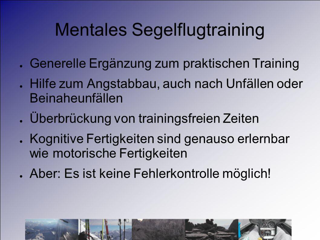 Mentales Segelflugtraining Generelle Ergänzung zum praktischen Training Hilfe zum Angstabbau, auch nach Unfällen oder Beinaheunfällen Überbrückung von