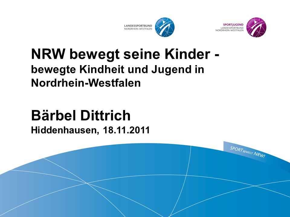 NRW bewegt seine Kinder - bewegte Kindheit und Jugend in Nordrhein-Westfalen Bärbel Dittrich Hiddenhausen, 18.11.2011