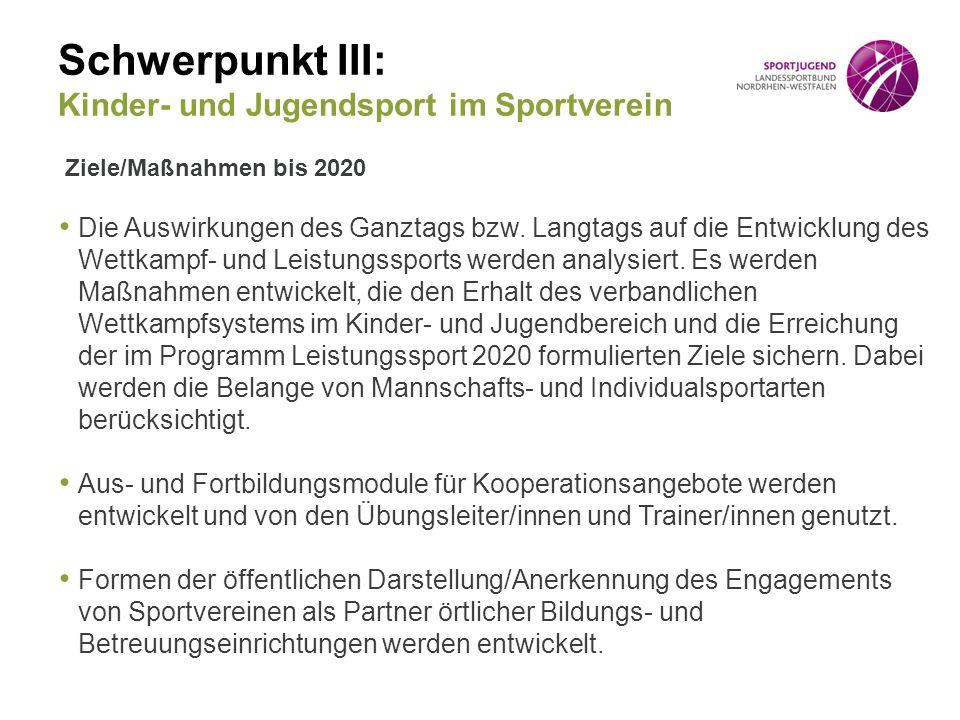 Schwerpunkt III: Kinder- und Jugendsport im Sportverein Ziele/Maßnahmen bis 2020 Die Auswirkungen des Ganztags bzw.
