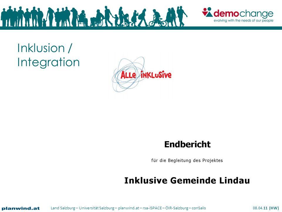 Land Salzburg – Universität Salzburg – planwind.at – rsa-iSPACE – ÖIR-Salzburg – conSalis 08.04.11 (HW) Inklusion / Integration