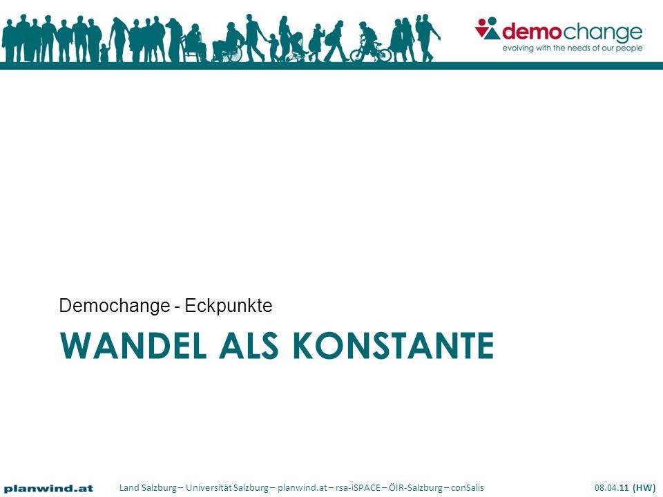 Land Salzburg – Universität Salzburg – planwind.at – rsa-iSPACE – ÖIR-Salzburg – conSalis 08.04.11 (HW) WANDEL ALS KONSTANTE Demochange - Eckpunkte