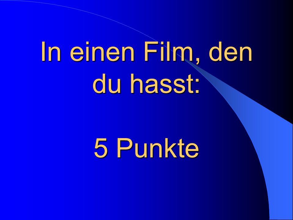 In einen Film, den sie mag: 1 Punkt