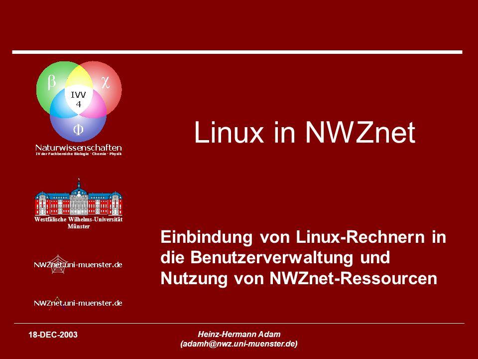 Westfälische Wilhelms-Universität Münster 18-DEC-2003 Heinz-Hermann Adam (adamh@nwz.uni-muenster.de) Linux in NWZnet Einbindung von Linux-Rechnern in die Benutzerverwaltung und Nutzung von NWZnet-Ressourcen