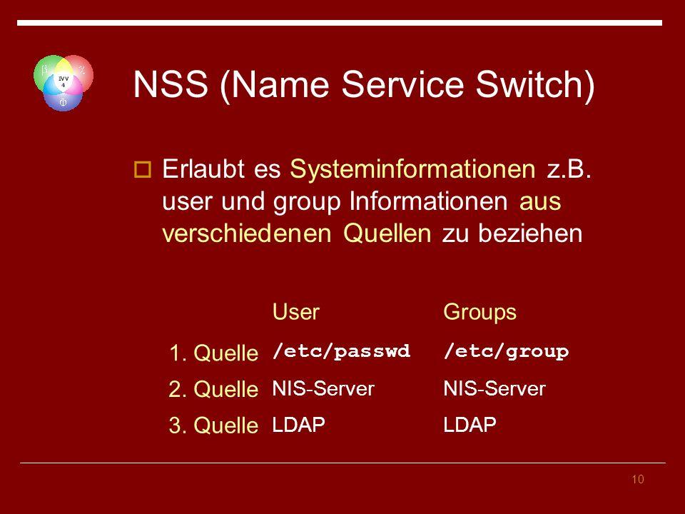 10 NSS (Name Service Switch) Erlaubt es Systeminformationen z.B.