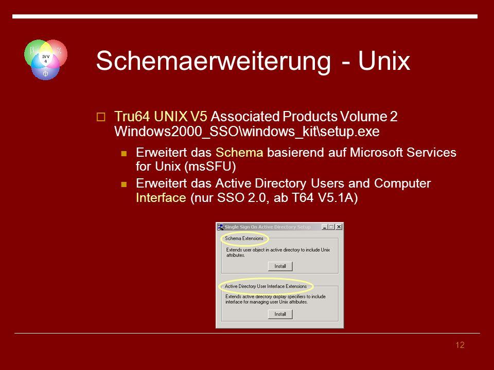 12 Schemaerweiterung - Unix Tru64 UNIX V5 Associated Products Volume 2 Windows2000_SSO\windows_kit\setup.exe Erweitert das Schema basierend auf Microsoft Services for Unix (msSFU) Erweitert das Active Directory Users and Computer Interface (nur SSO 2.0, ab T64 V5.1A)