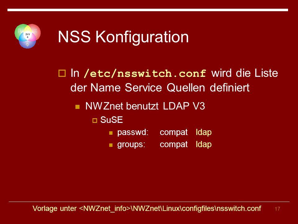 17 NSS Konfiguration In /etc/nsswitch.conf wird die Liste der Name Service Quellen definiert NWZnet benutzt LDAP V3 SuSE passwd:compat ldap groups:compat ldap Vorlage unter \NWZnet\Linux\configfiles\nsswitch.conf