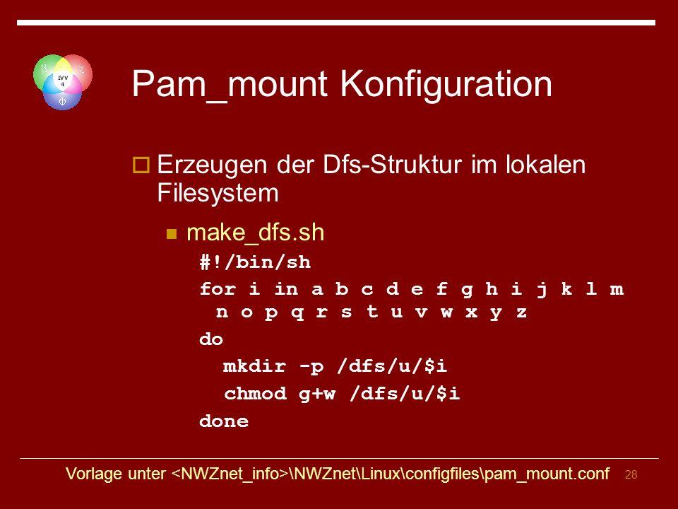 28 Pam_mount Konfiguration Erzeugen der Dfs-Struktur im lokalen Filesystem make_dfs.sh #!/bin/sh for i in a b c d e f g h i j k l m n o p q r s t u v w x y z do mkdir -p /dfs/u/$i chmod g+w /dfs/u/$i done Vorlage unter \NWZnet\Linux\configfiles\pam_mount.conf