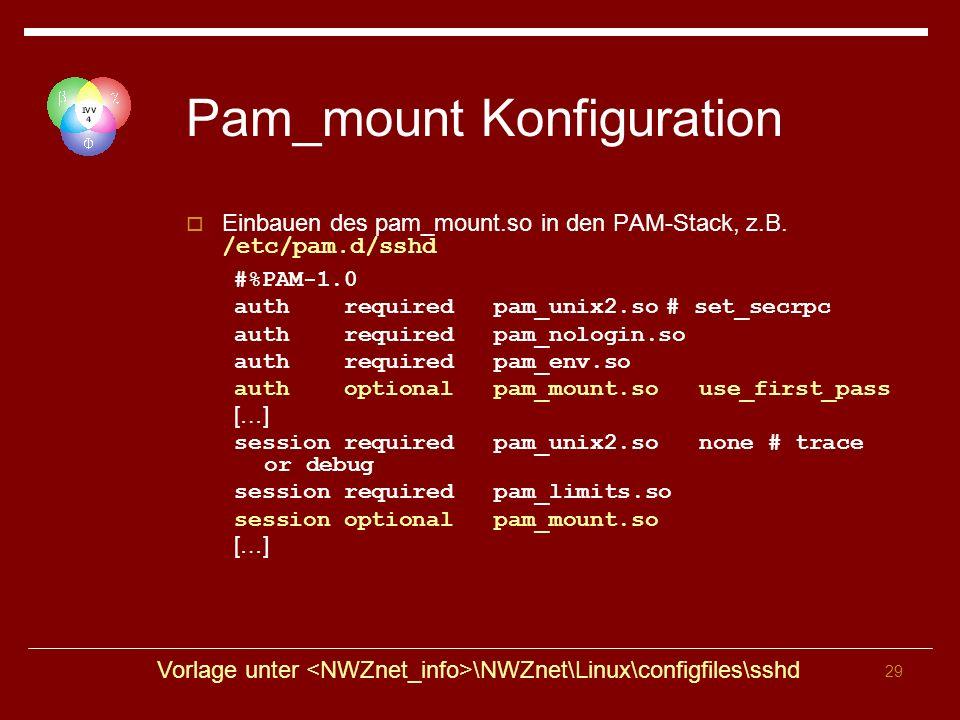 29 Pam_mount Konfiguration Einbauen des pam_mount.so in den PAM-Stack, z.B.