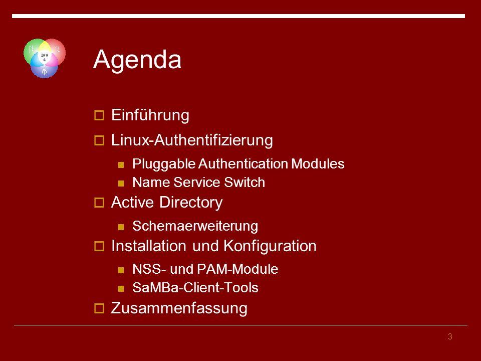 3 Agenda Einführung Linux-Authentifizierung Pluggable Authentication Modules Name Service Switch Active Directory Schemaerweiterung Installation und Konfiguration NSS- und PAM-Module SaMBa-Client-Tools Zusammenfassung