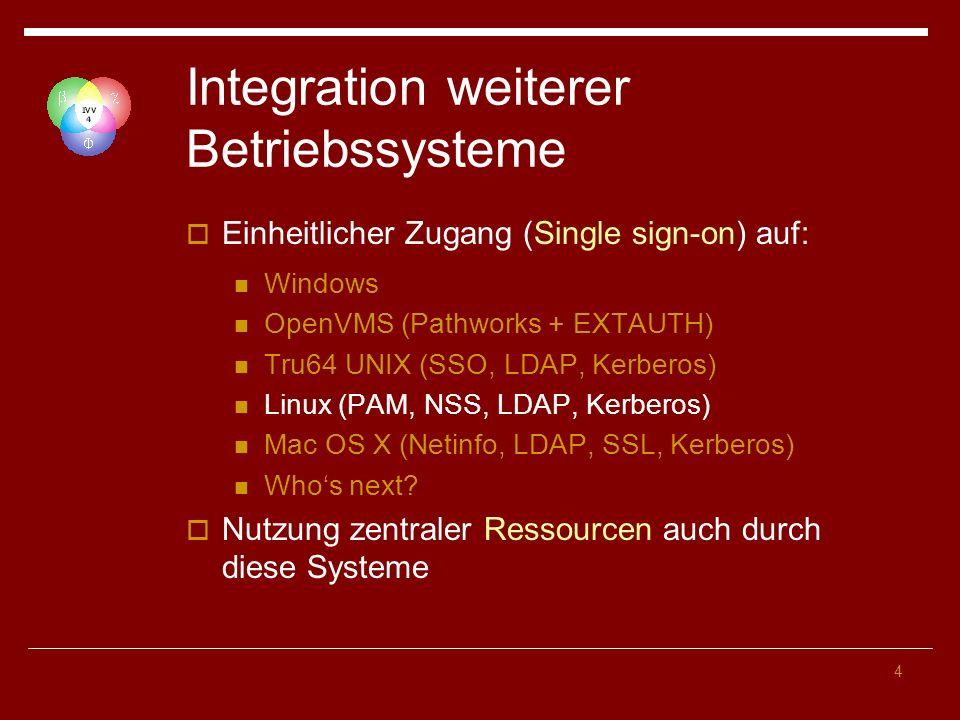 4 Integration weiterer Betriebssysteme Einheitlicher Zugang (Single sign-on) auf: Windows OpenVMS (Pathworks + EXTAUTH) Tru64 UNIX (SSO, LDAP, Kerberos) Linux (PAM, NSS, LDAP, Kerberos) Mac OS X (Netinfo, LDAP, SSL, Kerberos) Whos next.