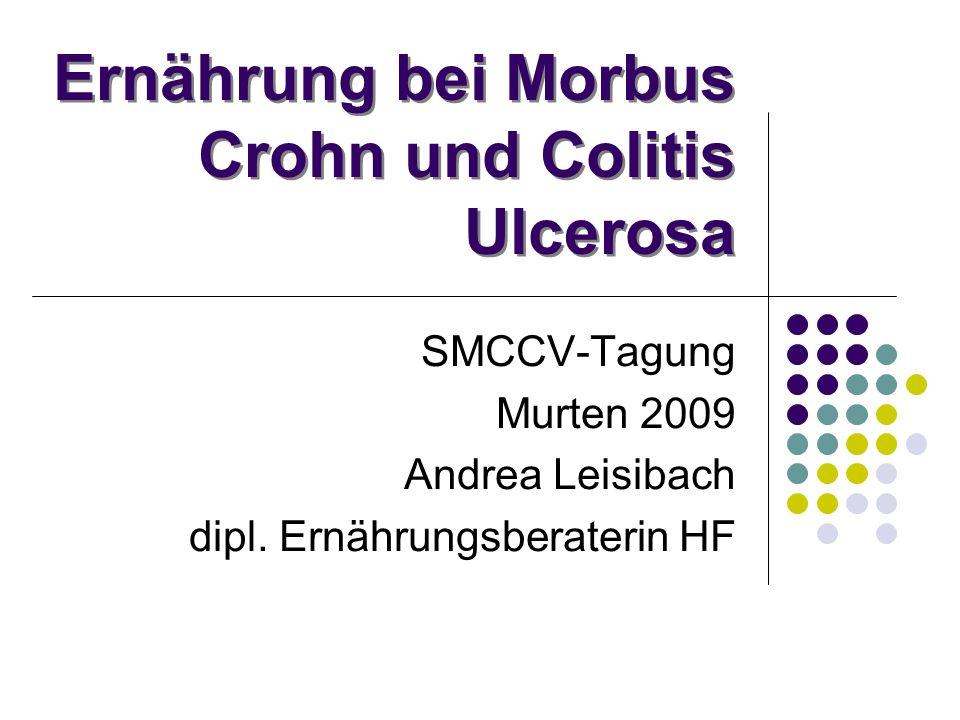 Ernährung bei Morbus Crohn und Colitis Ulcerosa SMCCV-Tagung Murten 2009 Andrea Leisibach dipl. Ernährungsberaterin HF