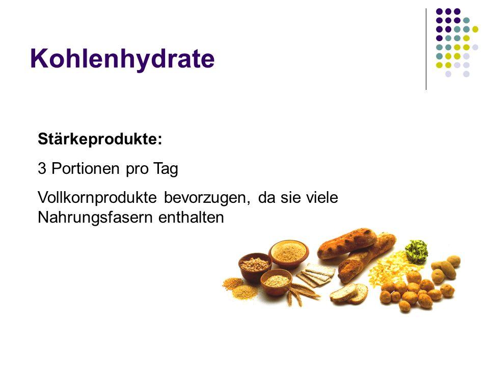 Kohlenhydrate Stärkeprodukte: 3 Portionen pro Tag Vollkornprodukte bevorzugen, da sie viele Nahrungsfasern enthalten