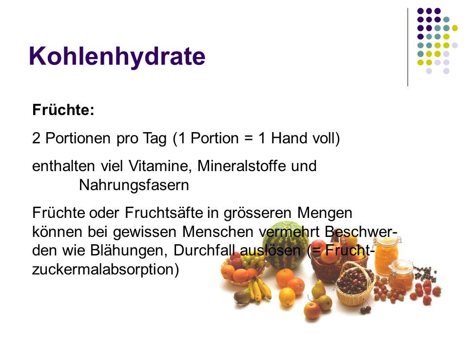 Kohlenhydrate Früchte: 2 Portionen pro Tag (1 Portion = 1 Hand voll) enthalten viel Vitamine, Mineralstoffe und Nahrungsfasern Früchte oder Fruchtsäft