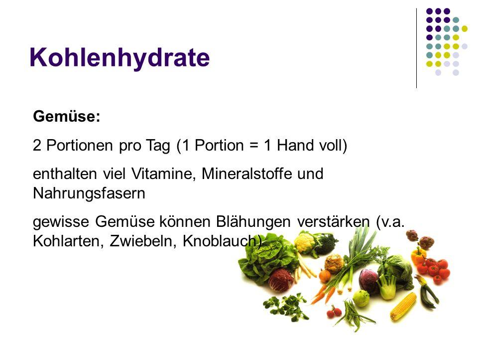 Kohlenhydrate Gemüse: 2 Portionen pro Tag (1 Portion = 1 Hand voll) enthalten viel Vitamine, Mineralstoffe und Nahrungsfasern gewisse Gemüse können Bl