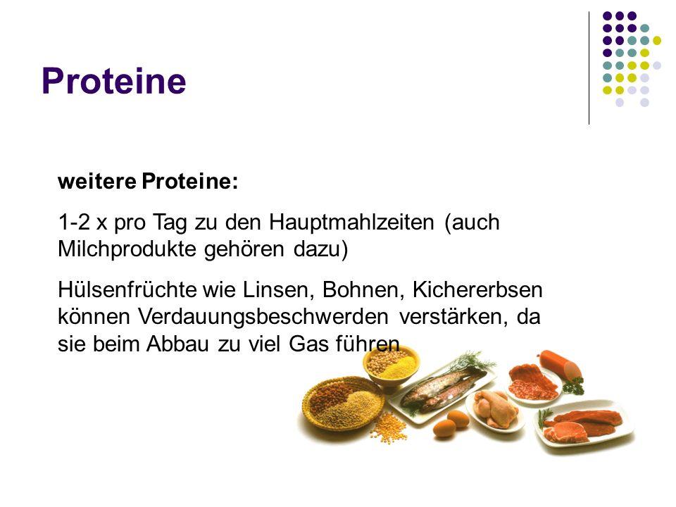 Proteine weitere Proteine: 1-2 x pro Tag zu den Hauptmahlzeiten (auch Milchprodukte gehören dazu) Hülsenfrüchte wie Linsen, Bohnen, Kichererbsen könne