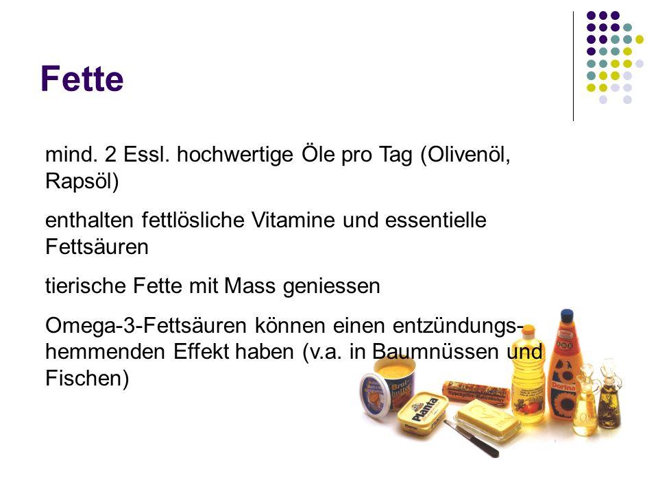 Fette mind. 2 Essl. hochwertige Öle pro Tag (Olivenöl, Rapsöl) enthalten fettlösliche Vitamine und essentielle Fettsäuren tierische Fette mit Mass gen