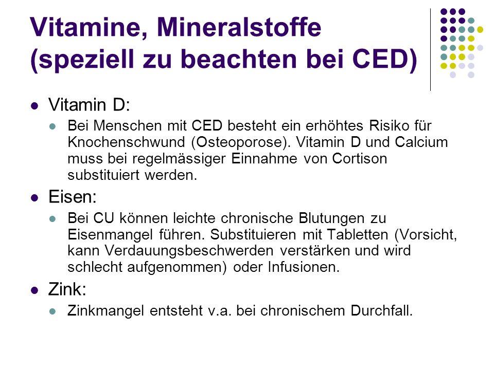 Vitamine, Mineralstoffe (speziell zu beachten bei CED) Vitamin D: Bei Menschen mit CED besteht ein erhöhtes Risiko für Knochenschwund (Osteoporose). V