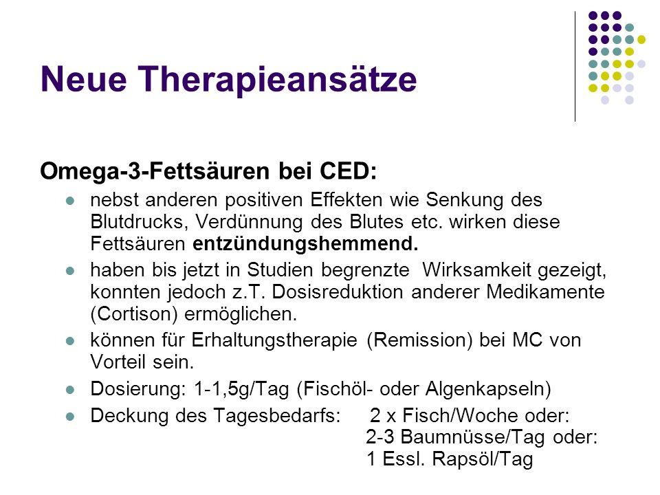 Neue Therapieansätze Omega-3-Fettsäuren bei CED: nebst anderen positiven Effekten wie Senkung des Blutdrucks, Verdünnung des Blutes etc. wirken diese