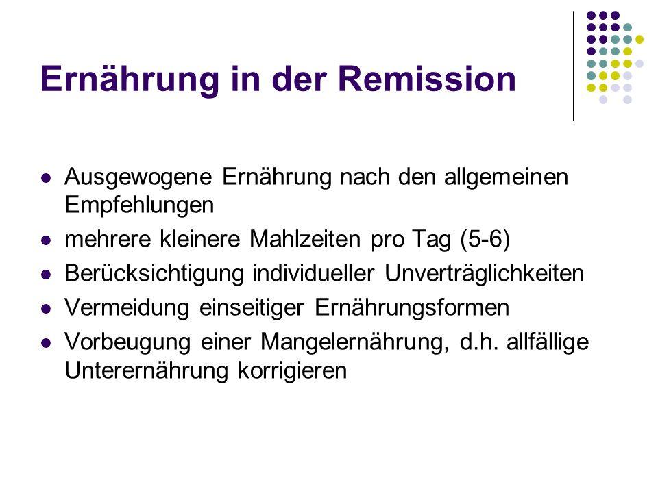 Ernährung in der Remission Ausgewogene Ernährung nach den allgemeinen Empfehlungen mehrere kleinere Mahlzeiten pro Tag (5-6) Berücksichtigung individu