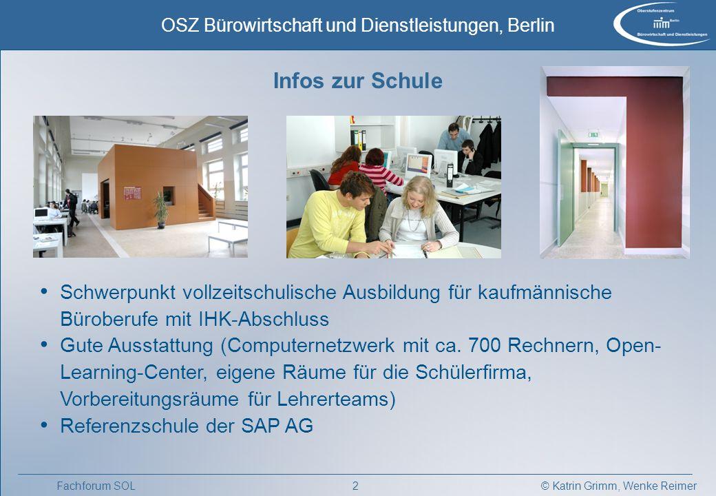 © Katrin Grimm, Wenke Reimer OSZ Bürowirtschaft und Dienstleistungen, Berlin 2Fachforum SOL Schwerpunkt vollzeitschulische Ausbildung für kaufmännische Büroberufe mit IHK-Abschluss Gute Ausstattung (Computernetzwerk mit ca.